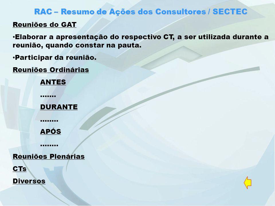 RAC – Resumo de Ações dos Consultores / SECTEC Reuniões do GAT Elaborar a apresentação do respectivo CT, a ser utilizada durante a reunião, quando constar na pauta.