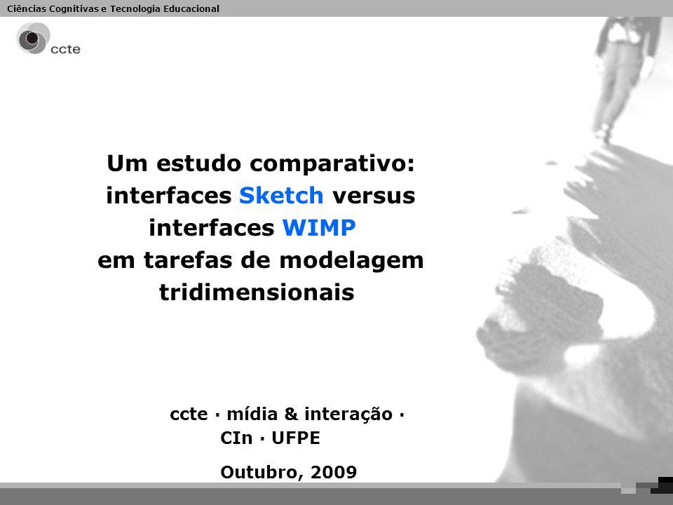 Ciências Cognitivas e Tecnologia Educacional Um estudo comparativo: interfaces Sketch versus interfaces WIMP em tarefas de modelagem tridimensionais c