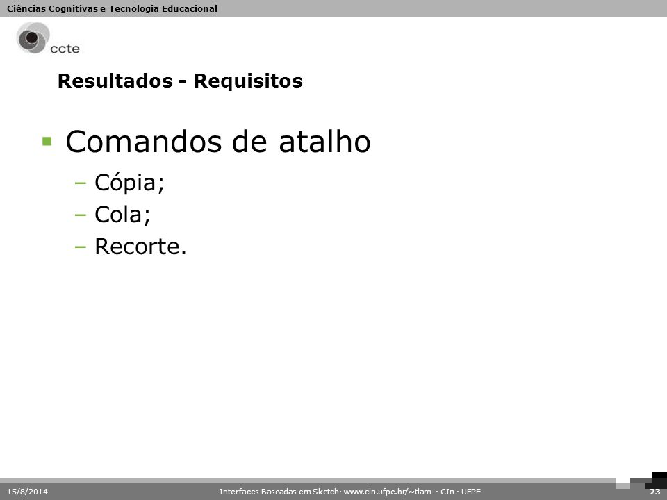 Ciências Cognitivas e Tecnologia Educacional 15/8/201423 Resultados - Requisitos  Comandos de atalho –Cópia; –Cola; –Recorte. Interfaces Baseadas em
