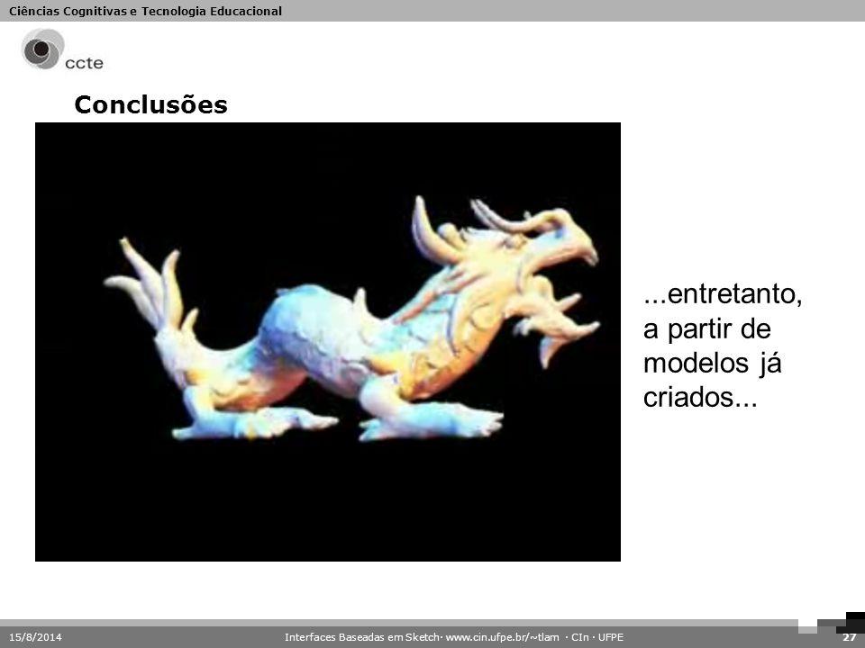 Ciências Cognitivas e Tecnologia Educacional Conclusões 15/8/201427...entretanto, a partir de modelos já criados... Interfaces Baseadas em Sketch· www