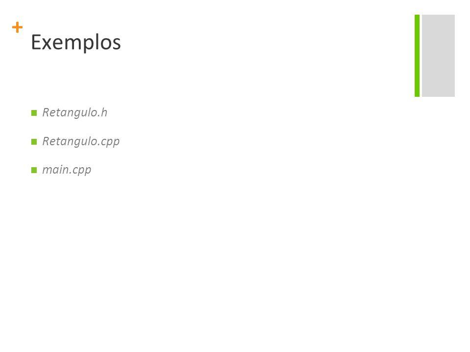 + Exemplos Retangulo.h Retangulo.cpp main.cpp