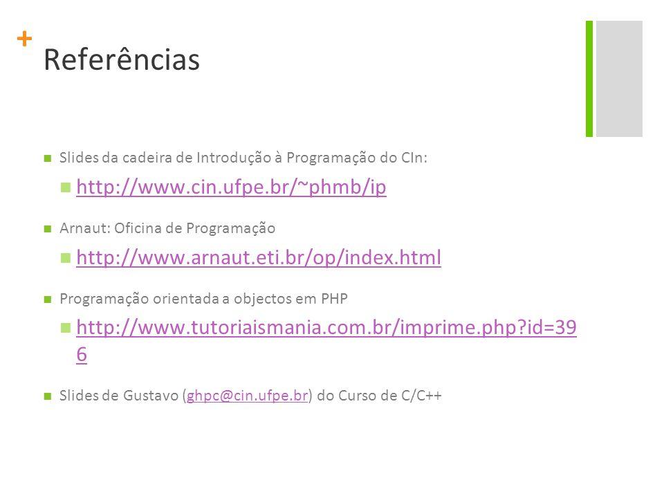 + Referências Slides da cadeira de Introdução à Programação do CIn: http://www.cin.ufpe.br/~phmb/ip Arnaut: Oficina de Programação http://www.arnaut.eti.br/op/index.html Programação orientada a objectos em PHP http://www.tutoriaismania.com.br/imprime.php id=39 6 http://www.tutoriaismania.com.br/imprime.php id=39 6 Slides de Gustavo (ghpc@cin.ufpe.br) do Curso de C/C++ghpc@cin.ufpe.br