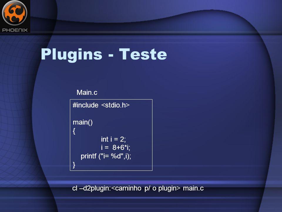 Plugins - Teste #include main() { int i = 2; i = 8+6*i; printf ( i= %d ,i); } Main.c cl –d2plugin: main.c