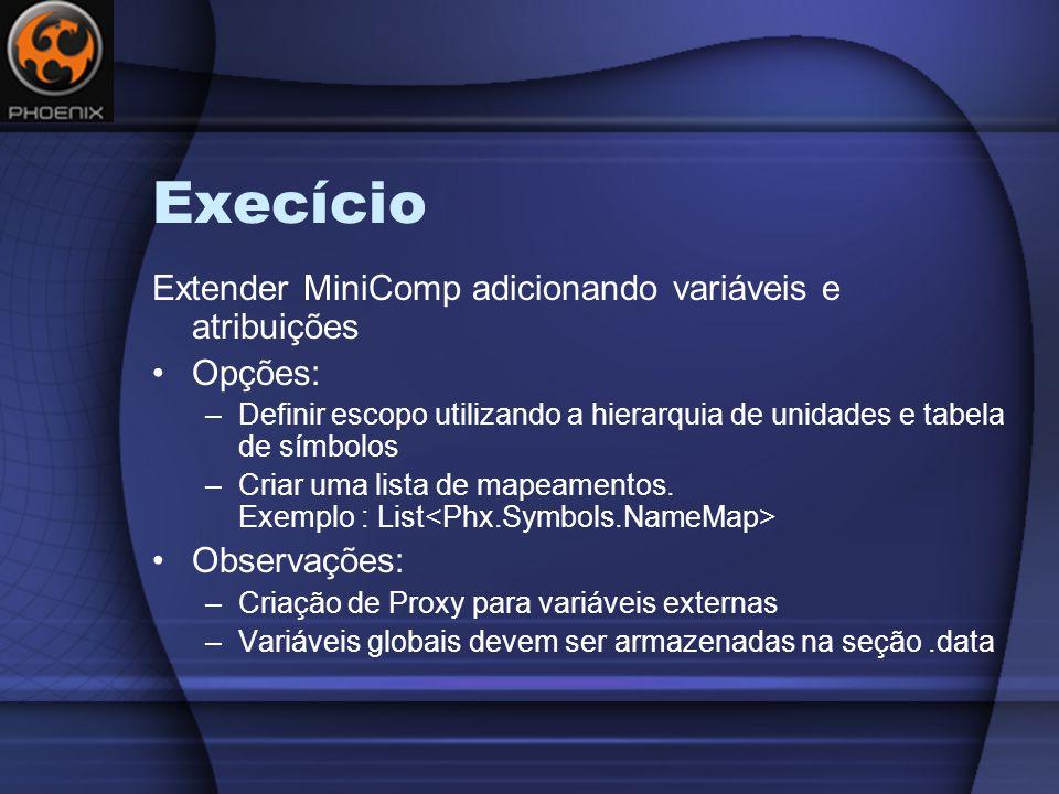 Execício Extender MiniComp adicionando variáveis e atribuições Opções: –Definir escopo utilizando a hierarquia de unidades e tabela de símbolos –Criar uma lista de mapeamentos.