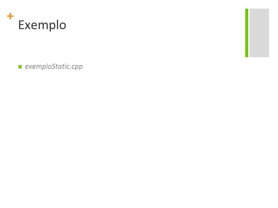 + Exemplo exemploStatic.cpp