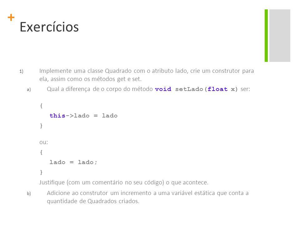 + Exercícios 1) Implemente uma classe Quadrado com o atributo lado, crie um construtor para ela, assim como os métodos get e set.