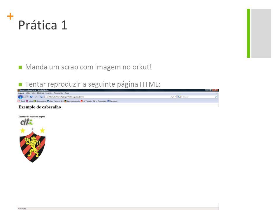 + Prática 1 Manda um scrap com imagem no orkut! Tentar reproduzir a seguinte página HTML: