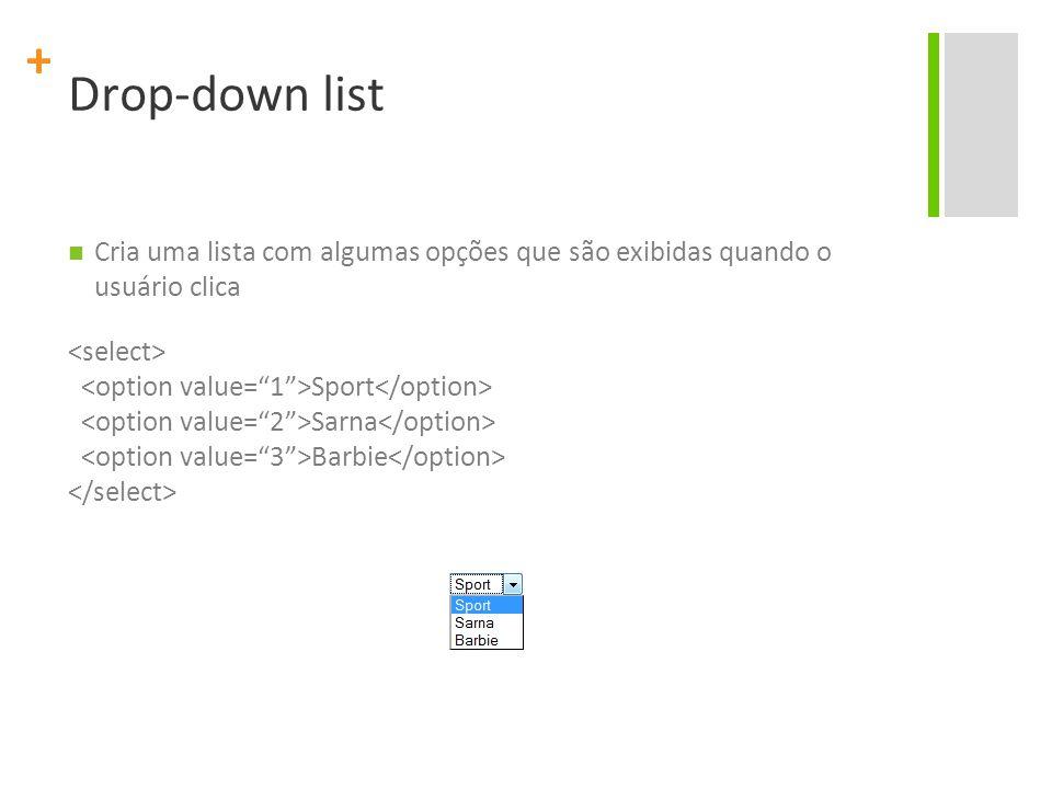 + Drop-down list Cria uma lista com algumas opções que são exibidas quando o usuário clica Sport Sarna Barbie