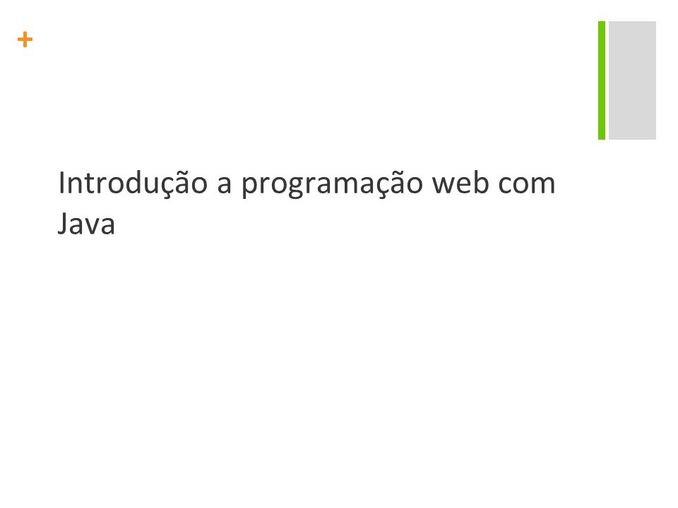 + Arquitetura da web O modelo cliente-servidor é usado: Servidor web: recebe requisições do cliente, processa e devolve ao cliente Cliente web: faz as requisições ao servidor e recebe os resultados