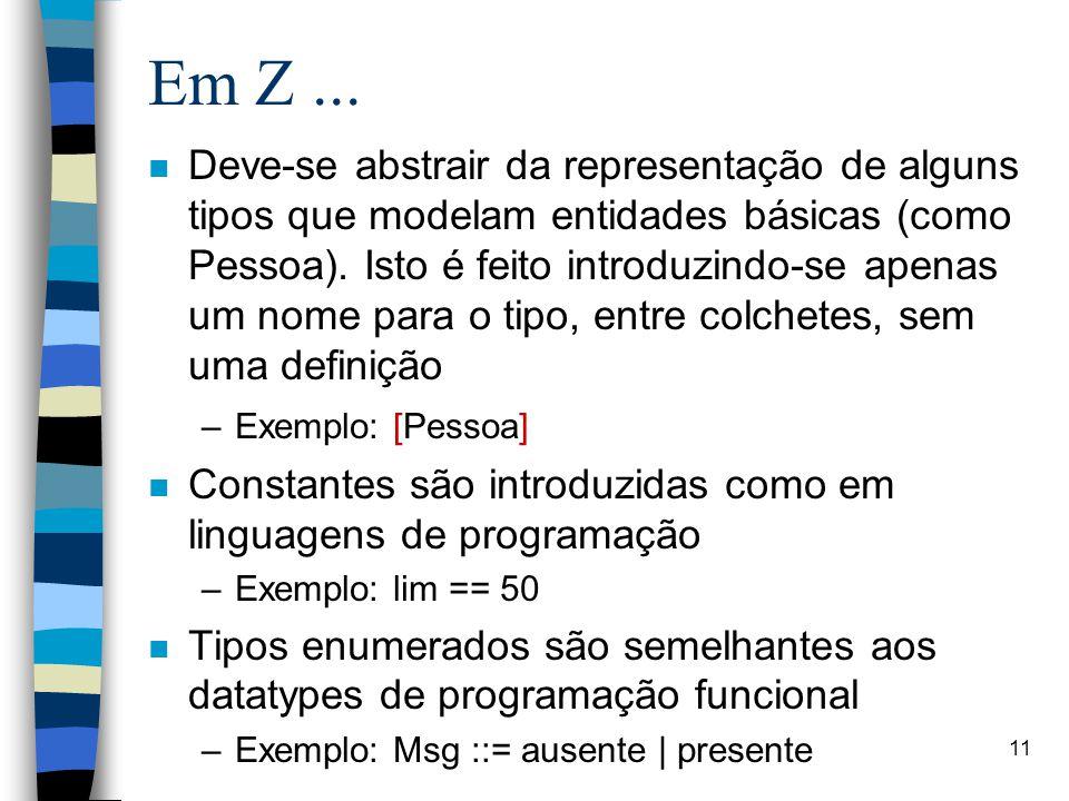 11 Em Z... n Deve-se abstrair da representação de alguns tipos que modelam entidades básicas (como Pessoa). Isto é feito introduzindo-se apenas um nom