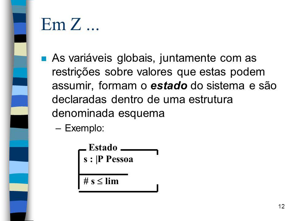 12 Em Z... n As variáveis globais, juntamente com as restrições sobre valores que estas podem assumir, formam o estado do sistema e são declaradas den