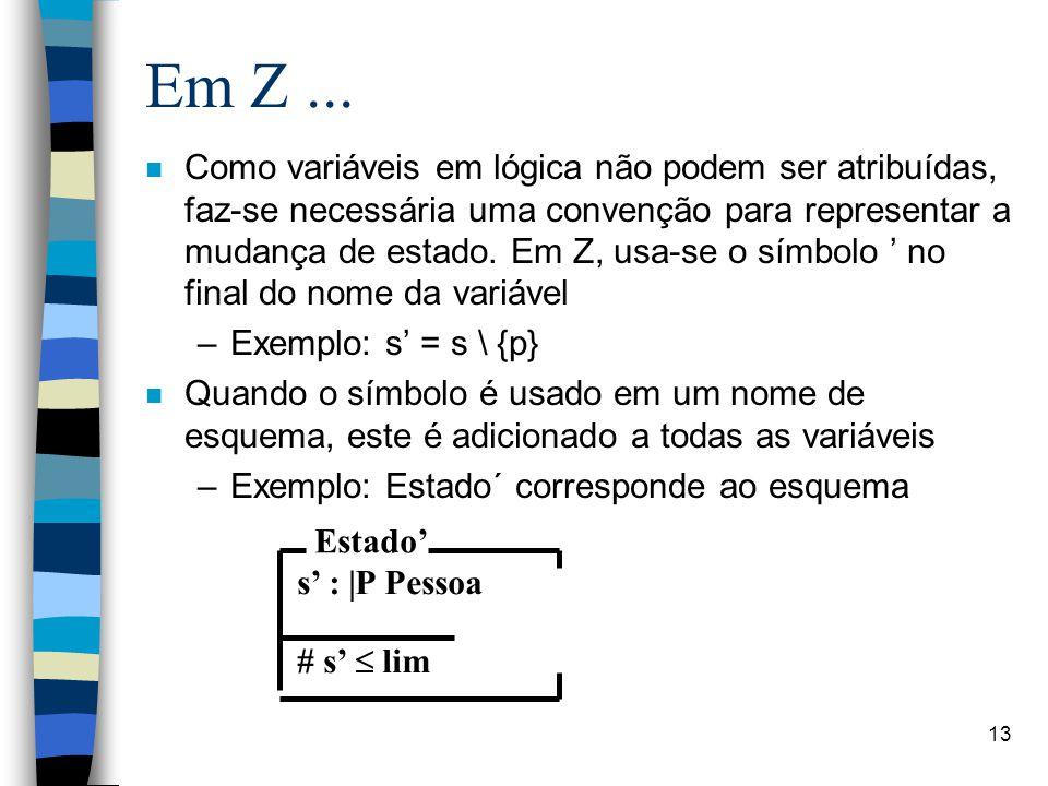 13 Em Z... n Como variáveis em lógica não podem ser atribuídas, faz-se necessária uma convenção para representar a mudança de estado. Em Z, usa-se o s
