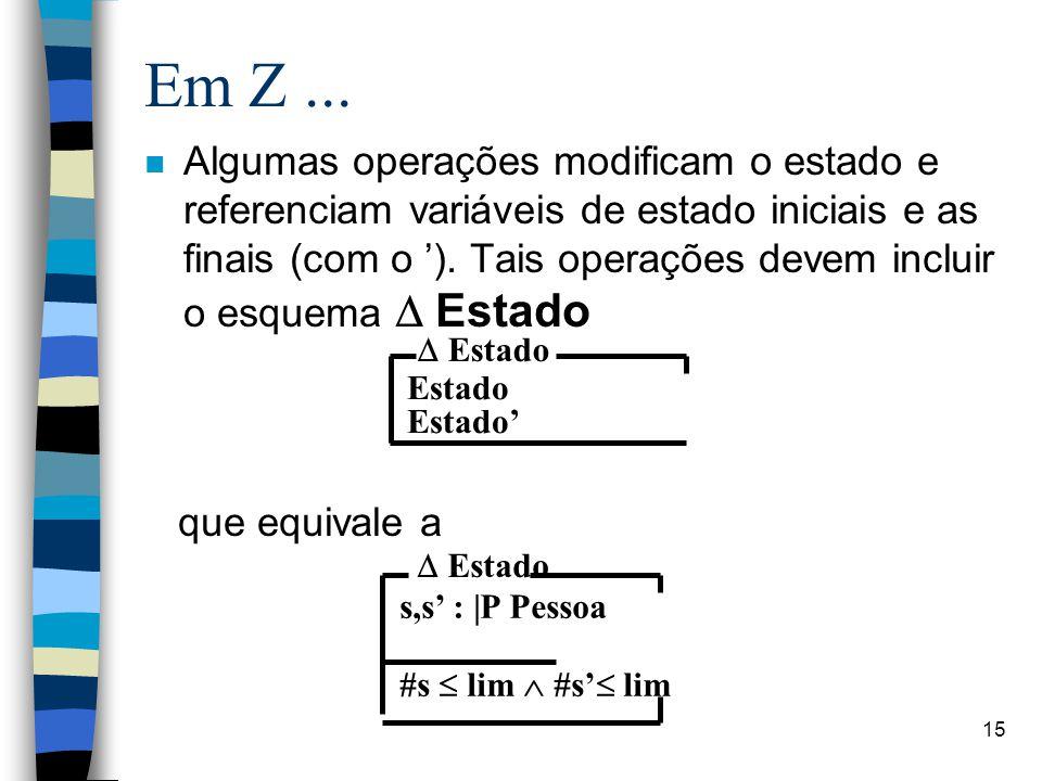 15 Em Z... Algumas operações modificam o estado e referenciam variáveis de estado iniciais e as finais (com o '). Tais operações devem incluir o esque