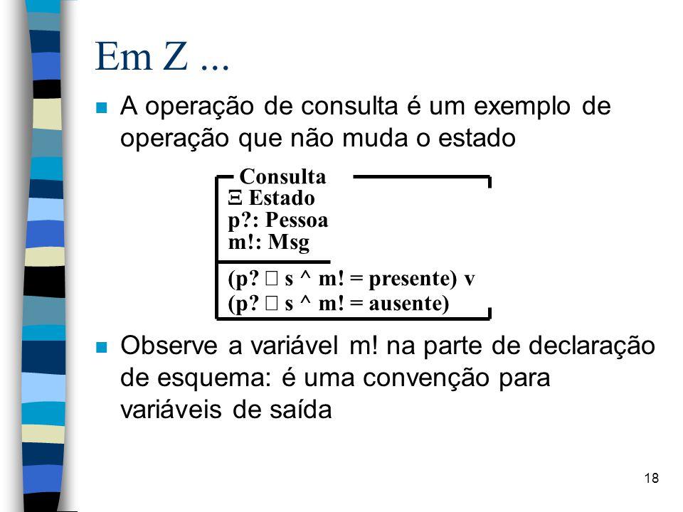 18 Em Z... n A operação de consulta é um exemplo de operação que não muda o estado n Observe a variável m! na parte de declaração de esquema: é uma co