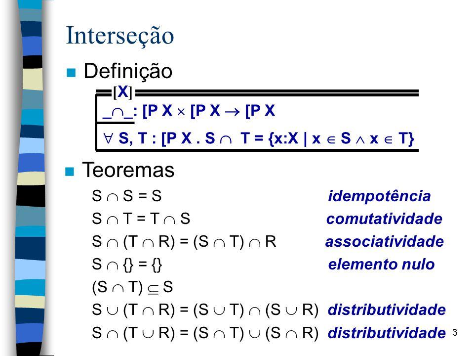3 Interseção n Definição _  _: [P X  [P X  [P X  S, T : [P X. S  T = {x:X | x  S  x  T} [X][X] n Teoremas S  S = S idempotência S  T = T  S