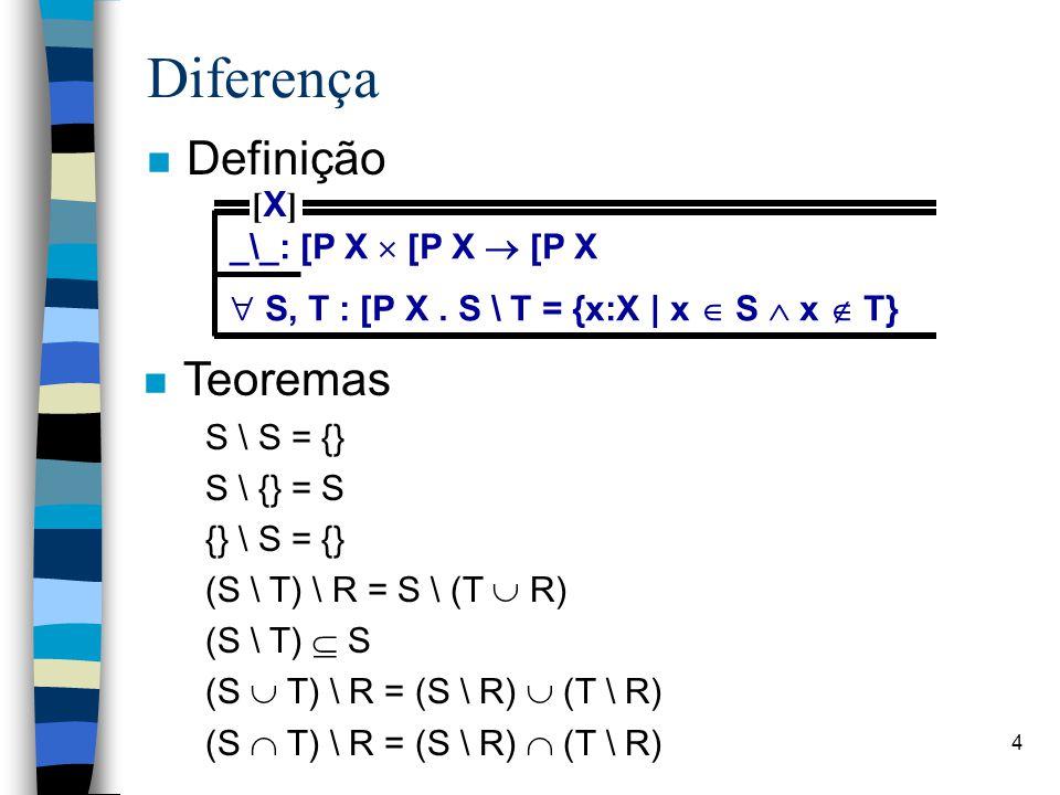 4 Diferença n Definição _\_: [P X  [P X  [P X  S, T : [P X. S \ T = {x:X | x  S  x  T} [X][X] n Teoremas S \ S = {} S \ {} = S {} \ S = {} (S \
