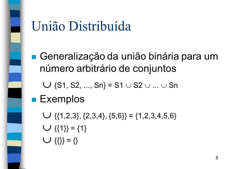 5 União Distribuída n Generalização da união binária para um número arbitrário de conjuntos   {S1, S2,..., Sn} = S1  S2 ...  Sn n Exemplos   {{