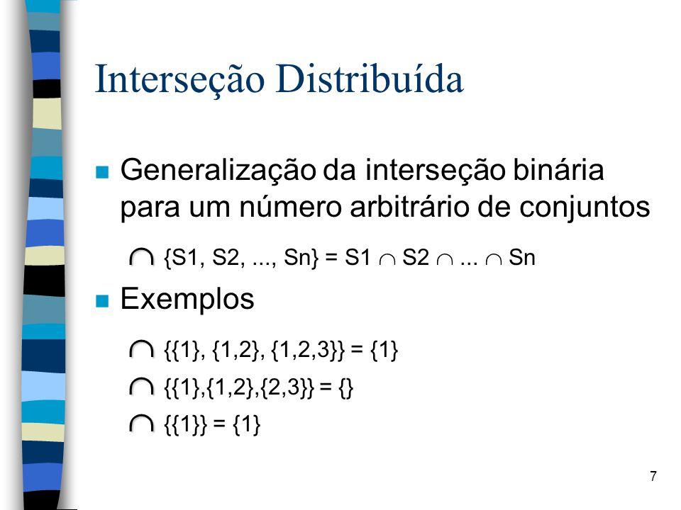 7 Interseção Distribuída n Generalização da interseção binária para um número arbitrário de conjuntos   {S1, S2,..., Sn} = S1  S2 ...  Sn n Exemp