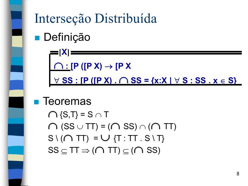 8 Interseção Distribuída n Definição   : [P ([P X)  [P X   SS : [P ([P X).  SS = {x:X |  S : SS. x  S} [X][X] n Teoremas   {S,T} = S  T  