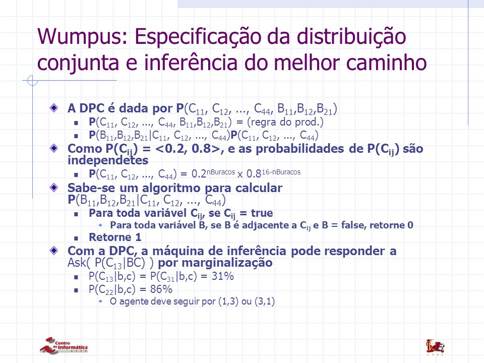 15 Wumpus: Especificação da distribuição conjunta e inferência do melhor caminho A DPC é dada por P(C 11, C 12,..., C 44, B 11,B 12,B 21 ) P(C 11, C 1