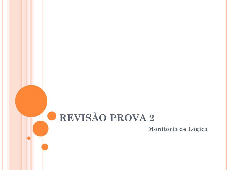 REVISÃO PROVA 2 Monitoria de Lógica