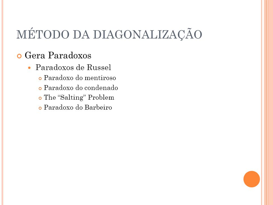 """MÉTODO DA DIAGONALIZAÇÃO Gera Paradoxos Paradoxos de Russel Paradoxo do mentiroso Paradoxo do condenado The """"Salting"""" Problem Paradoxo do Barbeiro"""