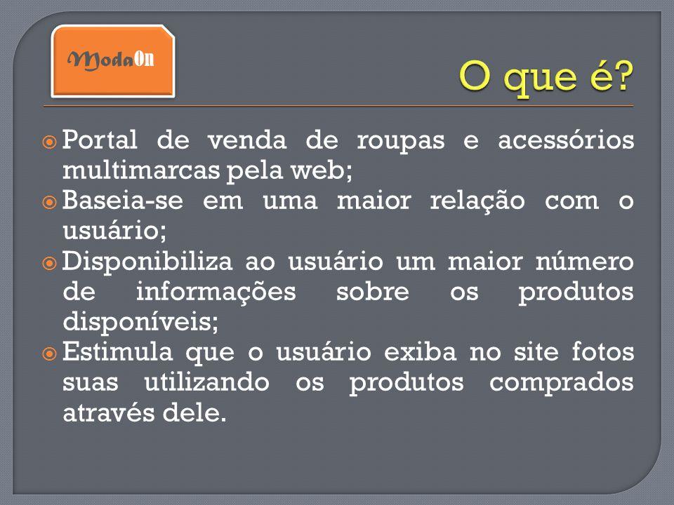  Portal de venda de roupas e acessórios multimarcas pela web;  Baseia-se em uma maior relação com o usuário;  Disponibiliza ao usuário um maior núm