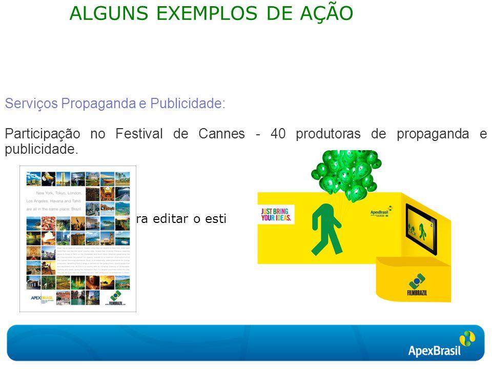 Clique para editar o estilo do subtítulo mestre ALGUNS EXEMPLOS DE AÇÃO Serviços Propaganda e Publicidade: Participação no Festival de Cannes - 40 produtoras de propaganda e publicidade.