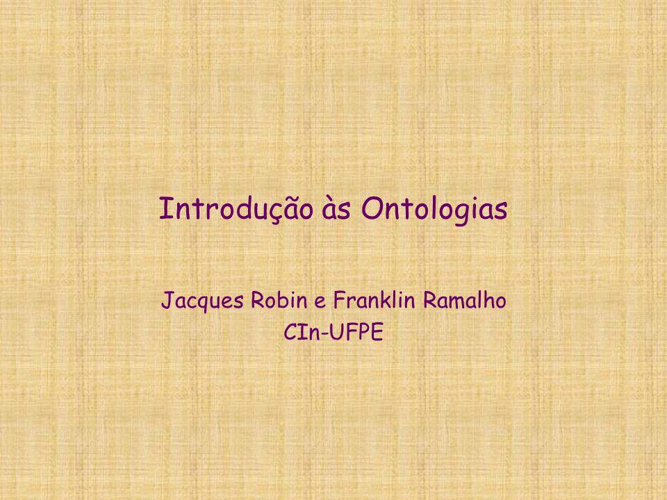 Introdução às Ontologias Jacques Robin e Franklin Ramalho CIn-UFPE