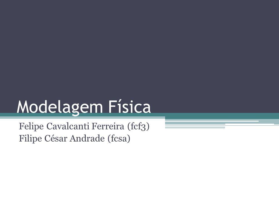 Modelagem Física Felipe Cavalcanti Ferreira (fcf3) Filipe César Andrade (fcsa)