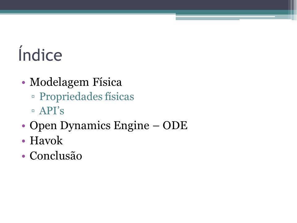 Índice Modelagem Física ▫Propriedades físicas ▫API's Open Dynamics Engine – ODE Havok Conclusão
