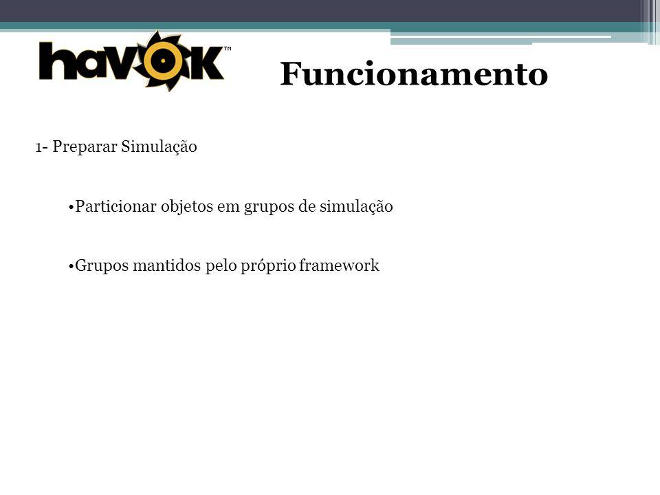 1- Preparar Simulação Particionar objetos em grupos de simulação Grupos mantidos pelo próprio framework