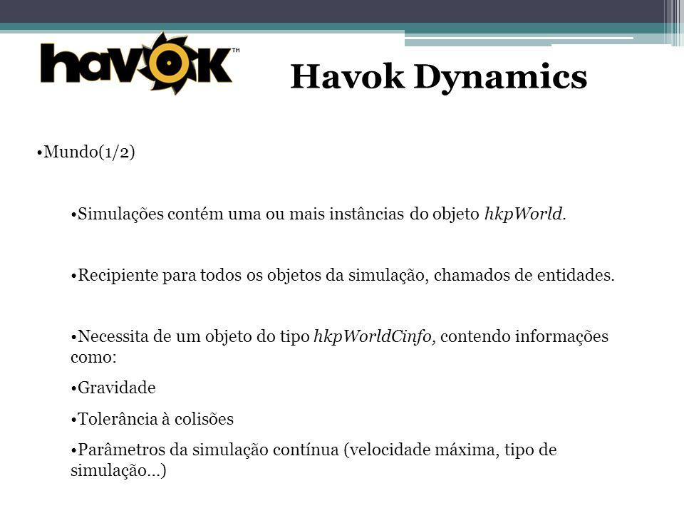 Havok Dynamics Mundo(1/2) Simulações contém uma ou mais instâncias do objeto hkpWorld.