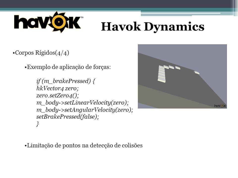 Havok Dynamics Corpos Rígidos(4/4) Exemplo de aplicação de forças: if (m_brakePressed) { hkVector4 zero; zero.setZero4(); m_body->setLinearVelocity(zero); m_body->setAngularVelocity(zero); setBrakePressed(false); } Limitação de pontos na detecção de colisões