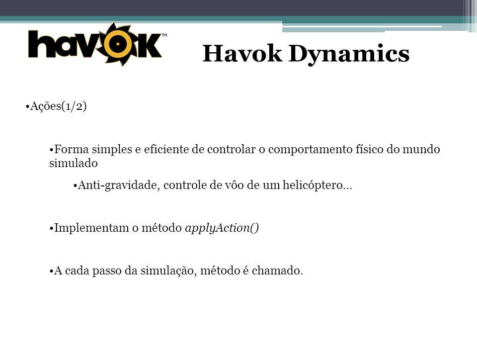 Havok Dynamics Ações(1/2) Forma simples e eficiente de controlar o comportamento físico do mundo simulado Anti-gravidade, controle de vôo de um helicóptero… Implementam o método applyAction() A cada passo da simulação, método é chamado.