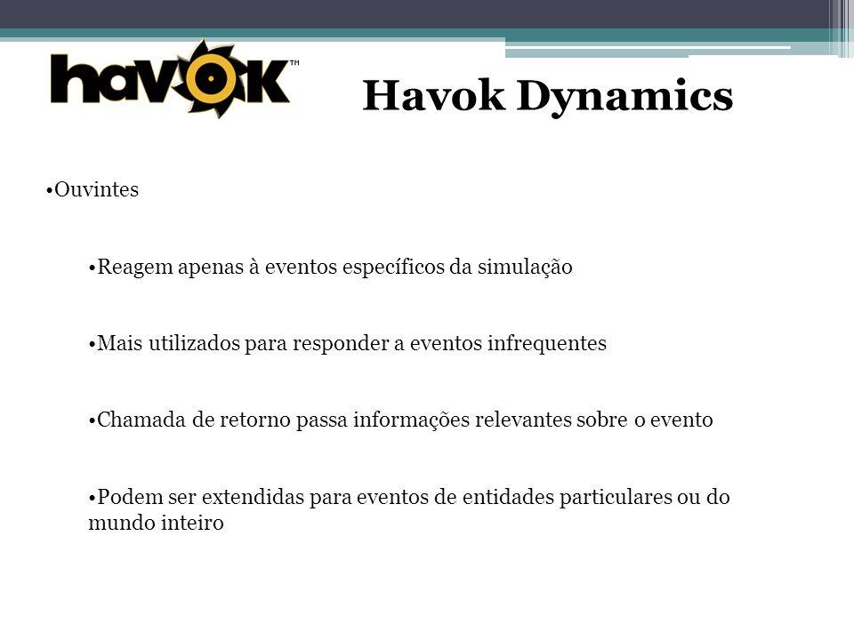 Havok Dynamics Ouvintes Reagem apenas à eventos específicos da simulação Mais utilizados para responder a eventos infrequentes Chamada de retorno passa informações relevantes sobre o evento Podem ser extendidas para eventos de entidades particulares ou do mundo inteiro