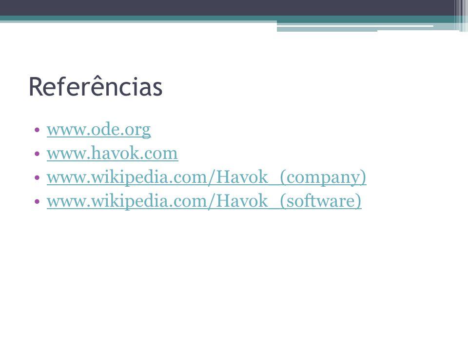 Referências www.ode.org www.havok.com www.wikipedia.com/Havok_(company) www.wikipedia.com/Havok_(software)