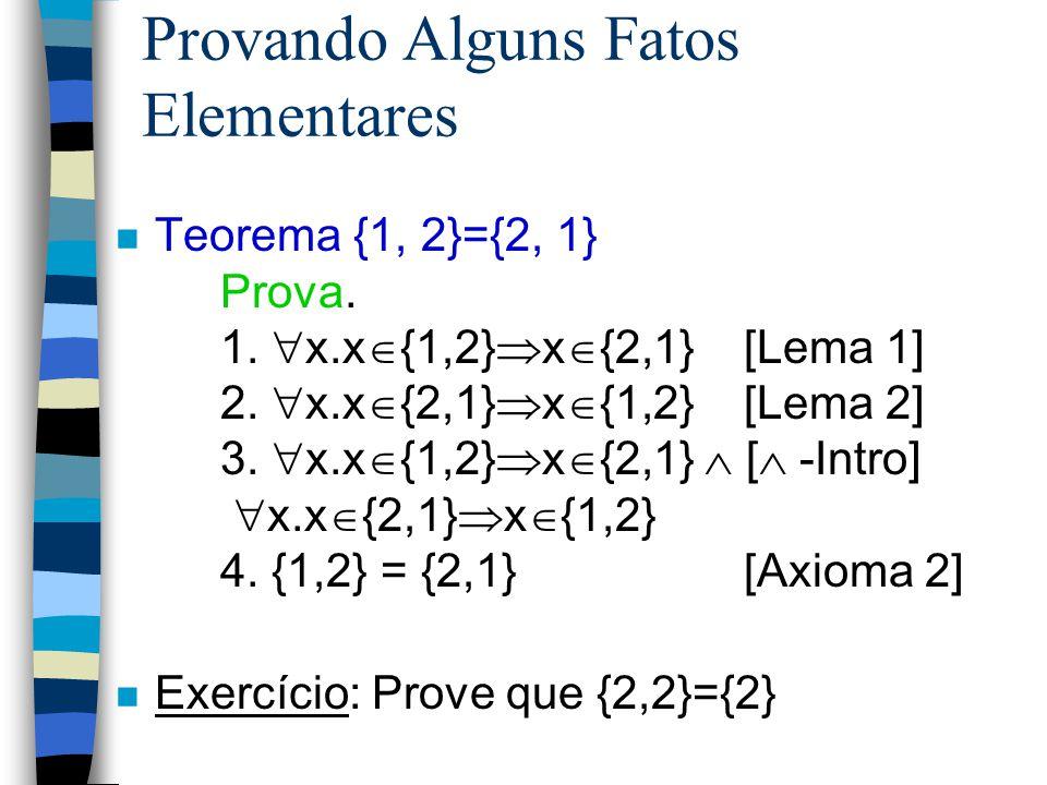 n Lema 2. Cada elemento do conjunto {2,1} é também um elemento do conjunto {1,2}  x. x  {2, 1}  x  {1, 2} Prova. Simétrica a do Lema 1. Provando A
