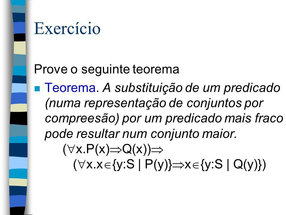 Versões do Axioma de Pertinência n Axioma 3. x  {y:S   P(y)}  (x  S  P(x)) n Axioma 4. x  {y:S. t(y)}  (  y:S. x=t(y)) n Axioma 5. x  {y:S   P