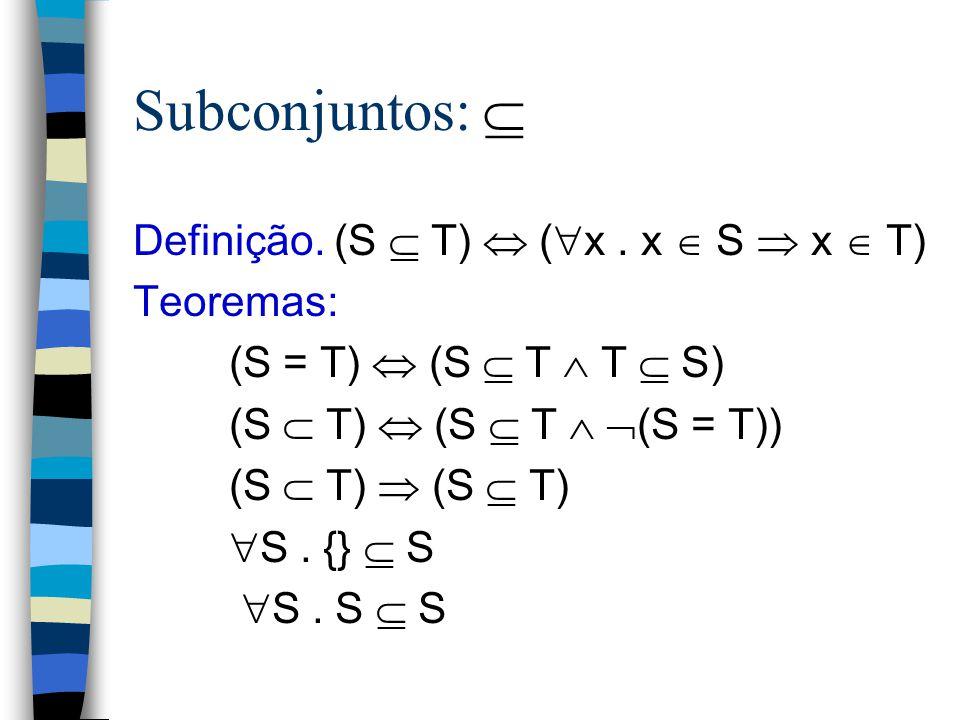 Conjunto Vazio: {} n Axioma 6.   x. x  {} ou equivalentemente:  x.  ( x  {}) ou ainda:  x. ( x  {})