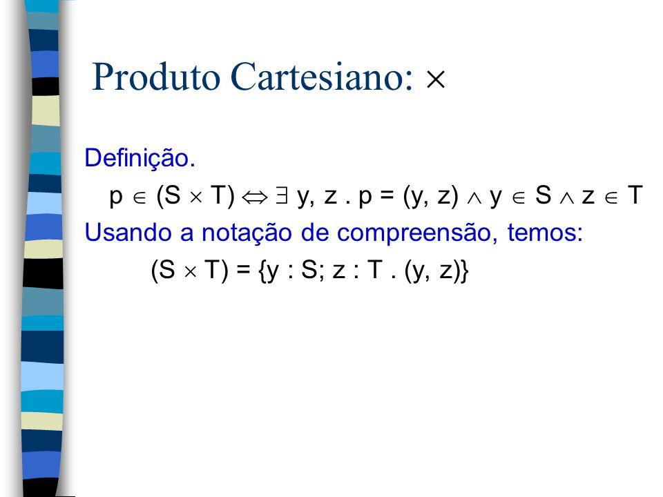 Conjunto das Partes:  P Definição. (T   P S)  (T  S) Teoremas:  S. {}   P S  S. S   P S