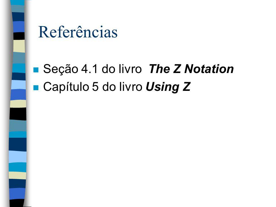 Alguns operadores auxiliares Funções de projeção sobre pares: first (y, z) = y second (y, z) = z Cardinalidade de conjuntos finitos: # S