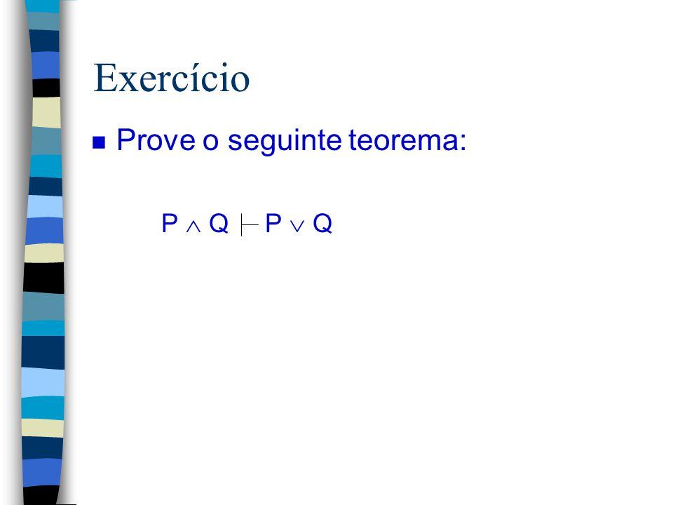 Regras de Inferência (Cálculo Proposicional) P  Q, Q  P P  Q  - Intro P, P  Q Q  - Elim P Q P  Q  - Intro P  Q P  Q P  Q Q  P  - Elim ¬ -