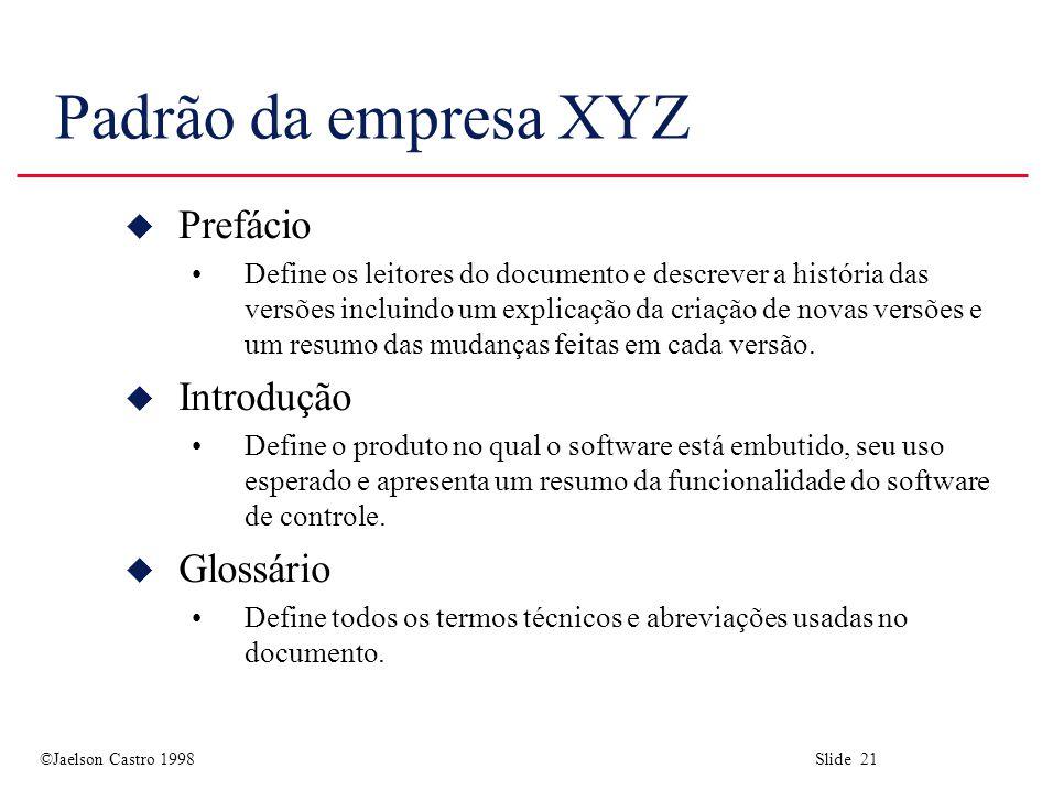 ©Jaelson Castro 1998 Slide 21 Padrão da empresa XYZ u Prefácio Define os leitores do documento e descrever a história das versões incluindo um explica