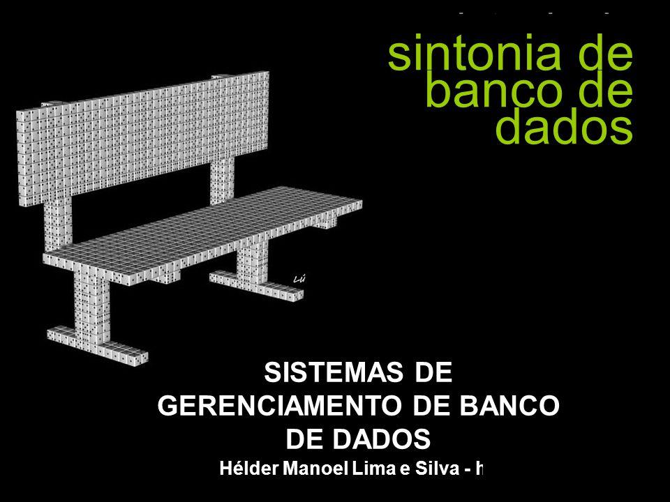 sintonia de banco de dados hélder manoel lima e silva - hmls - Hélder Manoel Lima e Silva - hmls SISTEMAS DE GERENCIAMENTO DE BANCO DE DADOS sintonia
