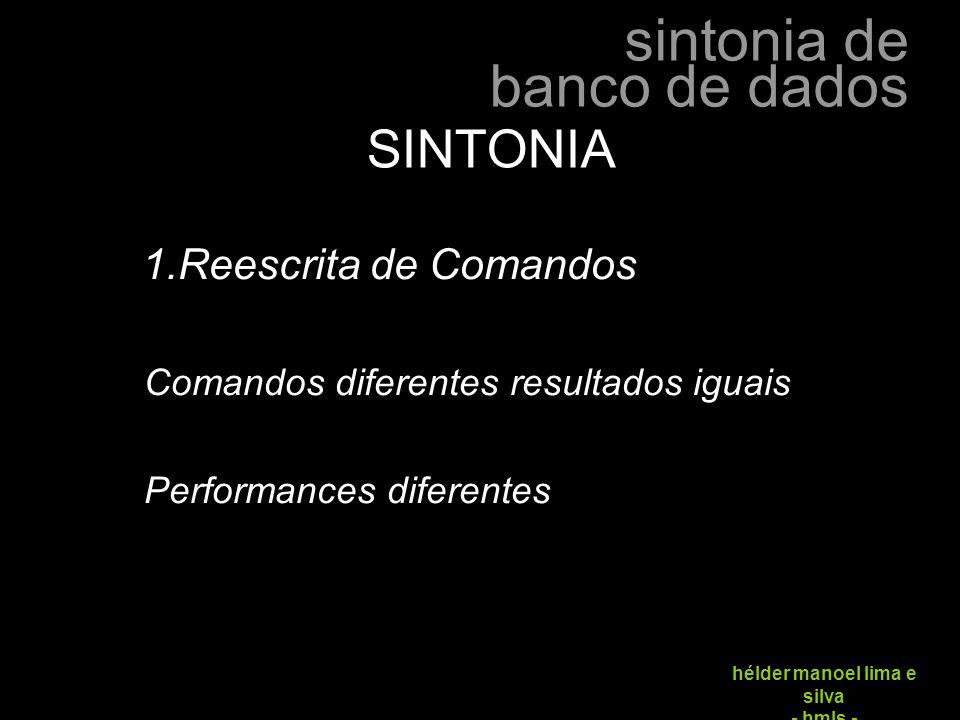 sintonia de banco de dados hélder manoel lima e silva - hmls - SINTONIA 1.Reescrita de Comandos Comandos diferentes resultados iguais Performances dif
