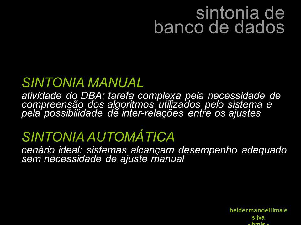 sintonia de banco de dados hélder manoel lima e silva - hmls - SINTONIA Alterações visando melhor desempenho na execução de um comando ou acréscimo da vazão (throughput) do SGBD.