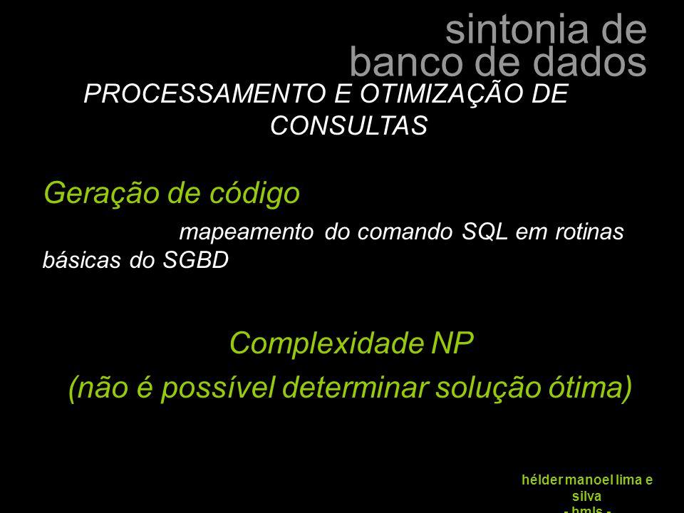 sintonia de banco de dados hélder manoel lima e silva - hmls - Geração de código mapeamento do comando SQL em rotinas básicas do SGBD Complexidade NP