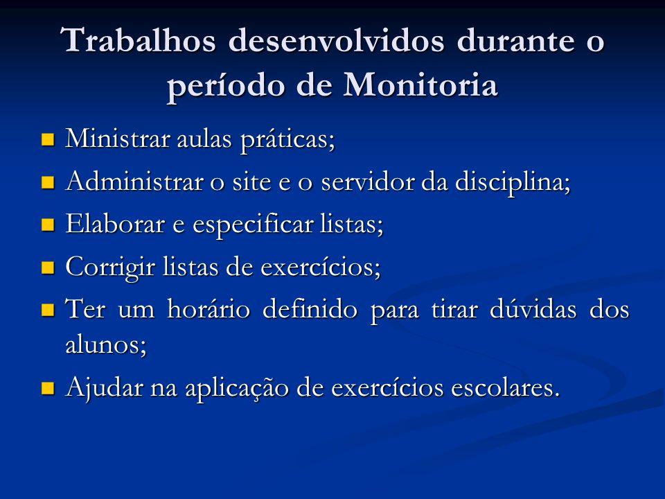 Trabalhos desenvolvidos durante o período de Monitoria Ministrar aulas práticas; Ministrar aulas práticas; Administrar o site e o servidor da discipli