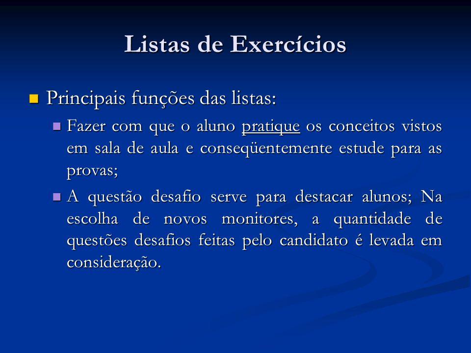 Listas de Exercícios Principais funções das listas: Principais funções das listas: Fazer com que o aluno pratique os conceitos vistos em sala de aula